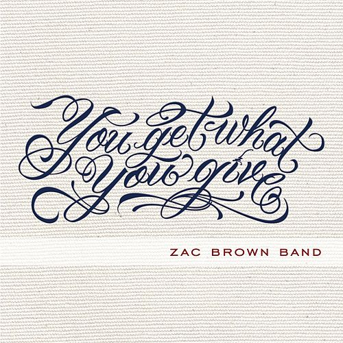 You Get What You Give di Zac Brown Band