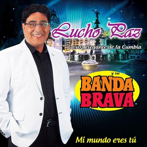 Mi Mundo Eres Tu by Lucho Paz y su Banda Brava