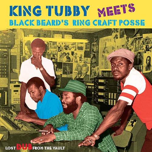 King Tubby Meets Blackbeard's Ring Craft Posse: Lost Dub From The Vault by King Tubby