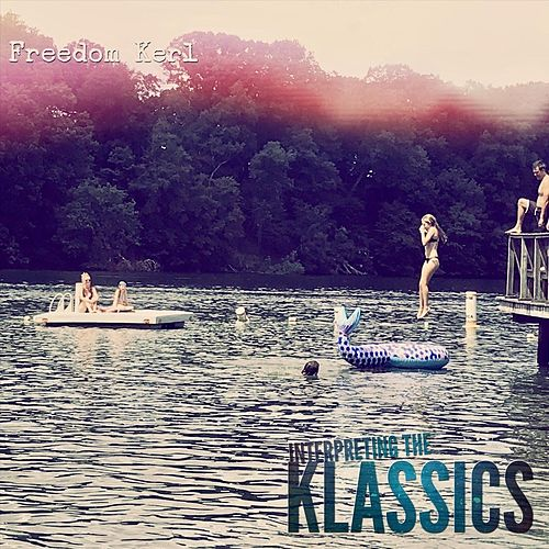 Interpreting the Klassics by Freedom Kerl