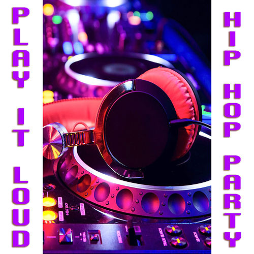 Play It Loud Hip Hop Party by Various Artists