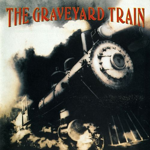 The Graveyard Train by The Graveyard Train