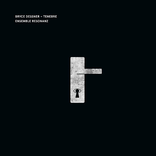 Bryce Dessner: Tenebre by Ensemble Resonanz