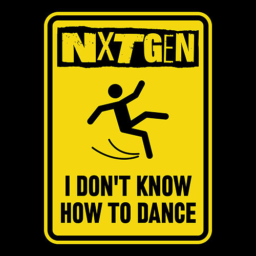 I Don't Know How To Dance by Nxtgen