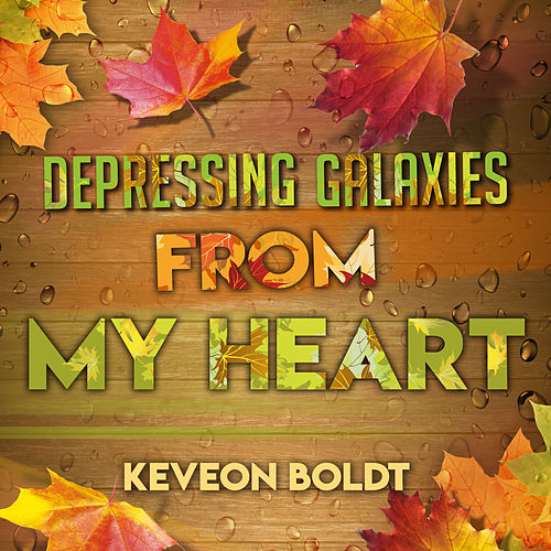 Depressing Galaxies from My Heart by Keveon Boldt