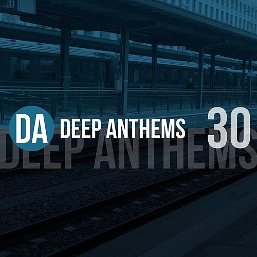 Deep Anthems, Vol. 30 by Various Artists