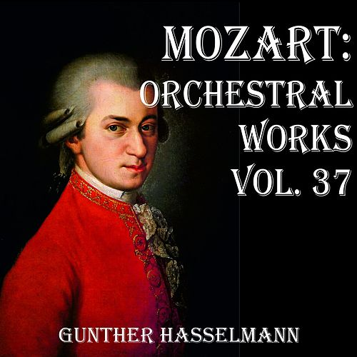 Mozart: Orchestral Works Vol. 37 by Gunther Hasselmann