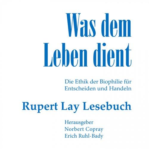 Was dem Leben dient: Die Ethik der Biophilie für Entscheiden und Handeln von Rupert Lay