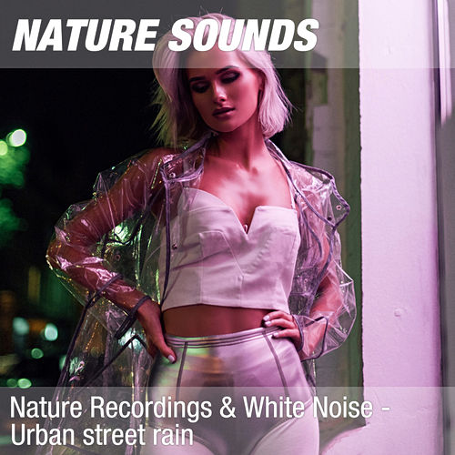 Nature Recordings & White Noise - Urban street rain by Nature Sounds (1)