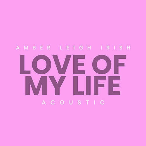 Love of My Life (Acoustic) de Amber Leigh Irish