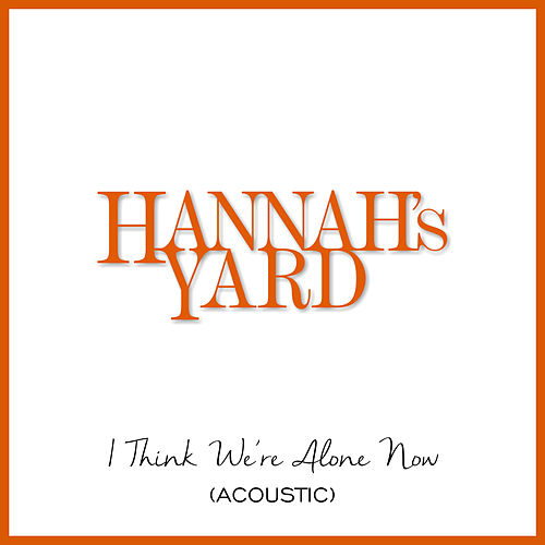 I Think We're Alone Now (Acoustic) by Hannah's Yard