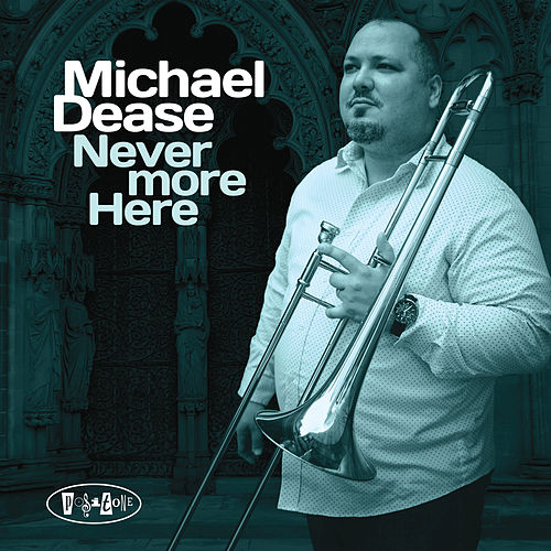 Never More Here de Michael Dease