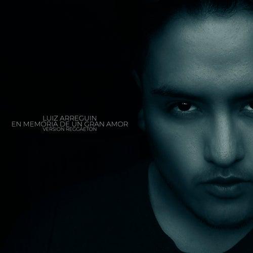 En Memoria de un Gran Amor (Versión Reggaeton) by Luiz Arreguin