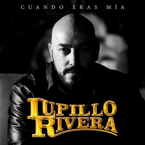 Cuando Eras Mía by Lupillo Rivera