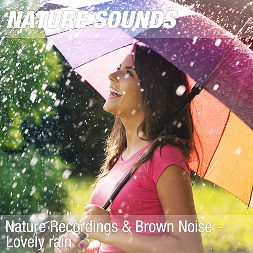 Nature Recordings & Brown Noise - Lovely rain by Nature Sounds (1)