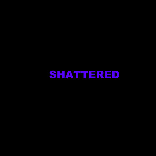 Shattered by DJ Smores