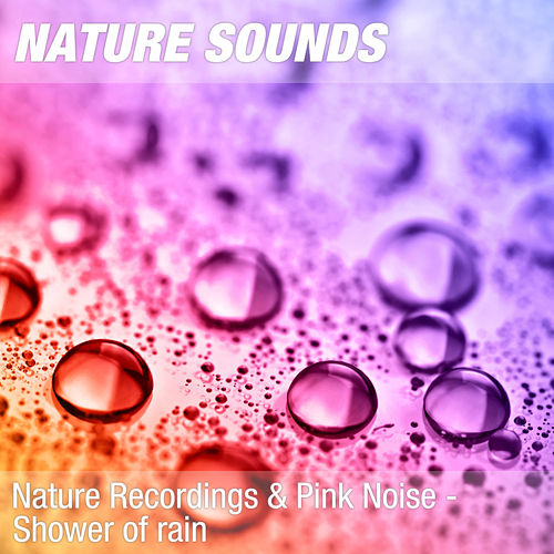 Nature Recordings & Pink Noise - Shower of rain by Nature Sounds (1)