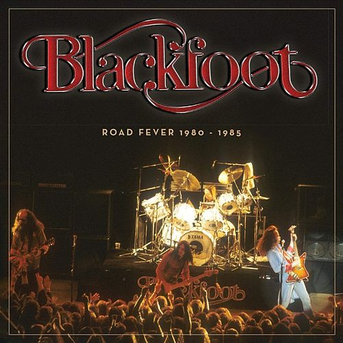 Blackfoot (Road Fever 1980 - 1985) by Blackfoot
