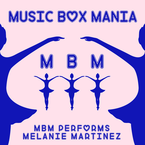 MBM Performs Melanie Martinez by Music Box Mania