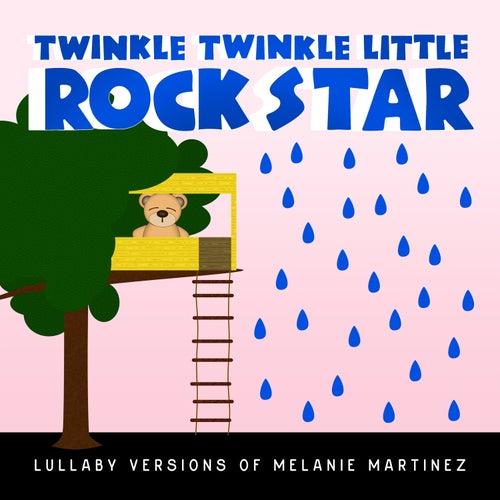 Lullaby Versions of Melanie Martinez de Twinkle Twinkle Little Rock Star
