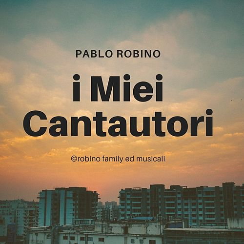 I miei cantautori di Pablo Robino