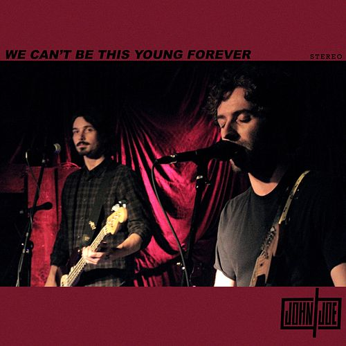 We Can't Be This Young Forever by John and Joe