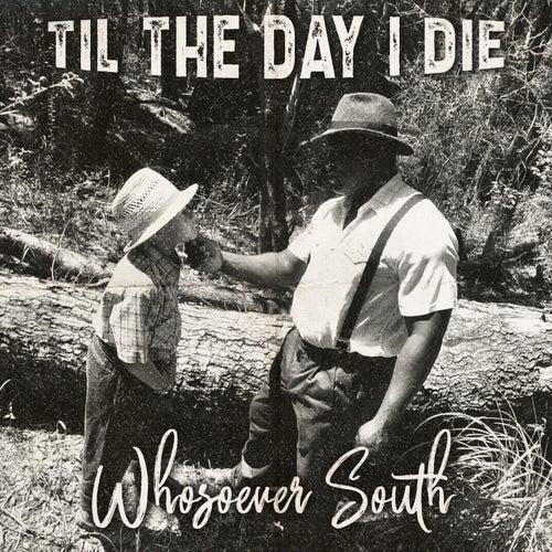 Til the Day I Die de Whosoever South