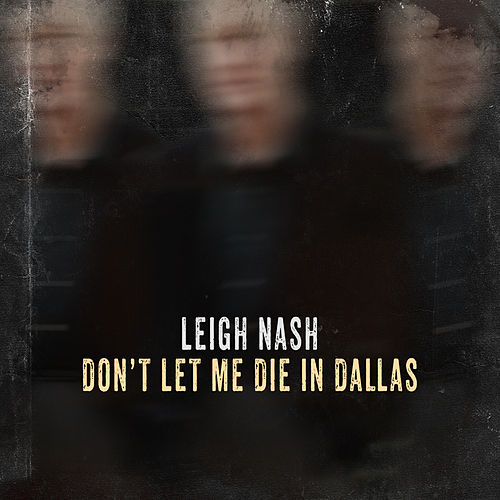 Don't Let Me Die in Dallas by Leigh Nash