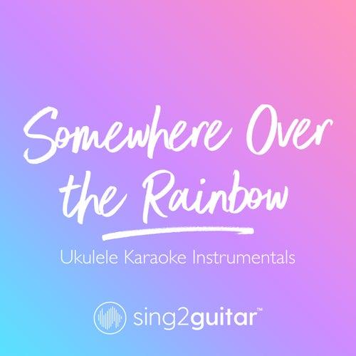Somewhere Over the Rainbow (Ukulele Karaoke Instrumentals) von Sing2Guitar