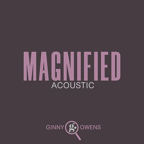 Magnified (Acoustic) by Ginny Owens