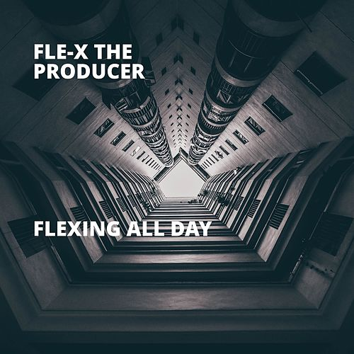 Flexing All Day de Fle-X The Producer
