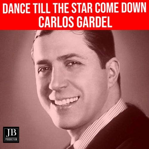 Dance Till The star Come Down von Carlos Gardel