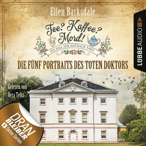 Nathalie Ames ermittelt - Tee? Kaffee? Mord!, Folge 11: Die fünf Portraits des toten Doktors (Ungekürzt) von Ellen Barksdale