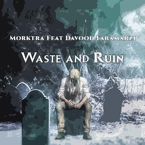 Waste and Ruin by Morktra