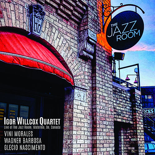 Igor Willcox Quartet (Live at The Jazz Room, Waterloo, On, Canada) fra Igor Willcox, Wagner Barbosa, Vini Morales