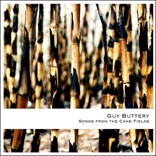 Songs from the Cane Fields by Guy Buttery