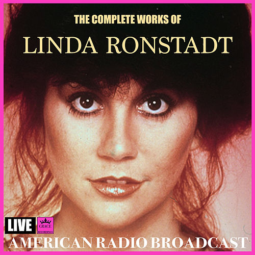 The Complete Works of Linda Ronstadt (Live) von Linda Ronstadt