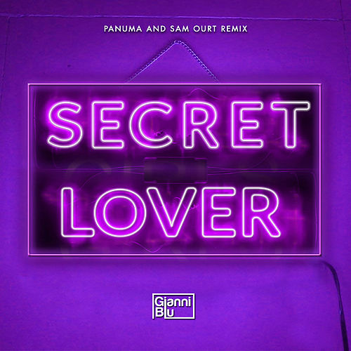 Secret Lover (Panuma & Sam Ourt Remix) (Panuma & Sam Ourt Remix) by Gianni Blu