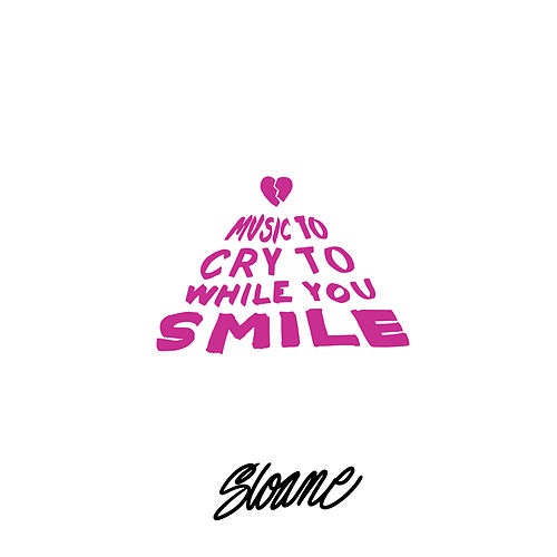 Music to Cry to While You Smile by SLOANE