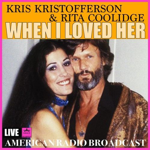 When I Loved Her (Live) von Kris Kristofferson