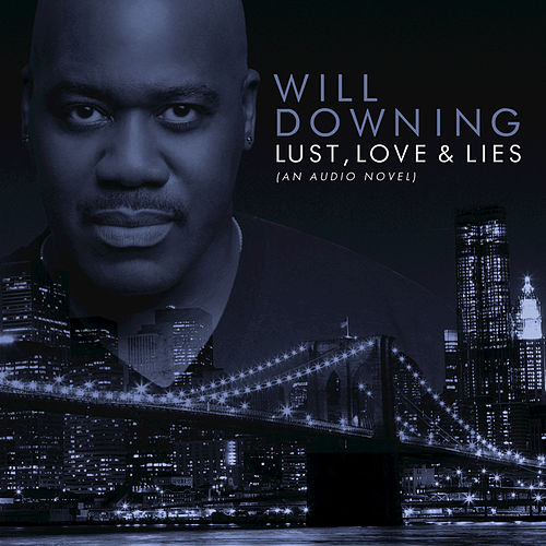 Lust, Love & Lies (An Audio Novel) by Will Downing