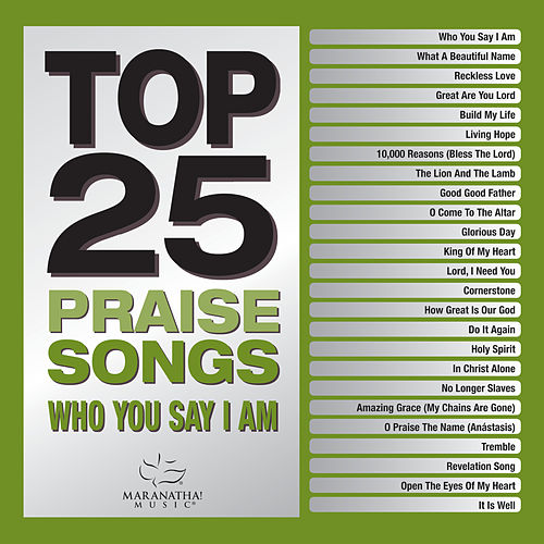 Top 25 Praise Songs - Who You Say I Am by Marantha Music