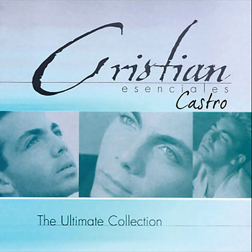 Esenciales (The Ultimate Collection) de Cristian Castro
