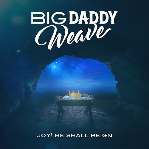 Joy! He Shall Reign de Big Daddy Weave