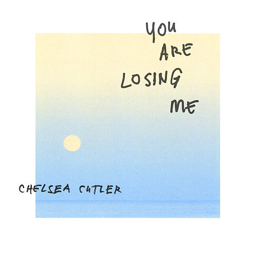 You Are Losing Me by Chelsea Cutler