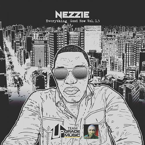 Everything Good Now, Vol. 1.5 by Nezzie