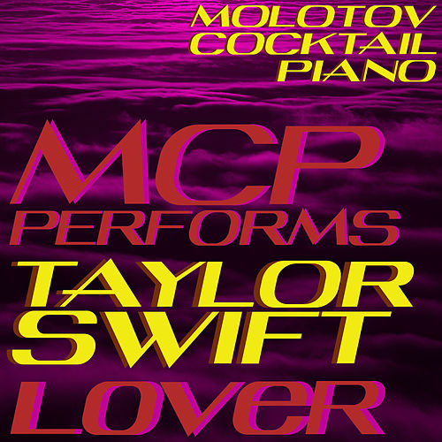 MCP Performs Taylor Swift: Lover (Instrumental) di Molotov Cocktail Piano