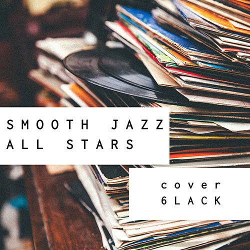 Smooth Jazz All Stars Cover 6lack (Instrumental) by Smooth Jazz Allstars