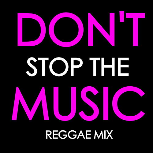 Don't Stop The Music: Reggae Mix by Various Artists