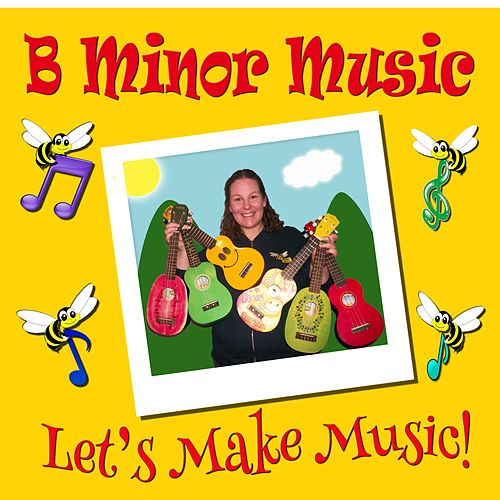 Let's Make Music! by B Minor Music